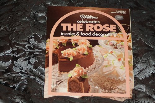 Wilton Celebrates the Rose in Cake and Food Decorating/916-1218