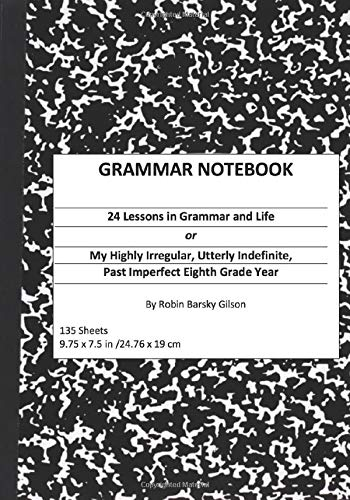 Grammar Notebook:  24 Lessons in Grammar and Life: My Highly Irregular, Utterly Indefinite