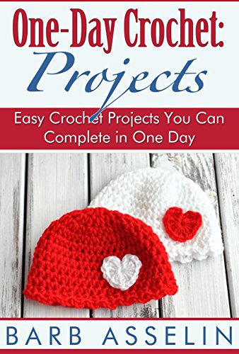One-Day Crochet: Projects: Easy Crochet Projects You Can Complete in One Day (Quick Crochet Series Book 2) by [Barb Asselin]