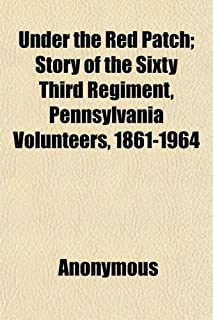 Under the Red Patch; Story of the Sixty Third Regiment, Pennsylvania Volunteers, 1861-1964