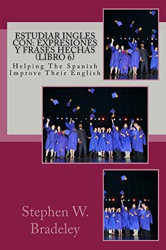 Estudiar Ingles con: Expresiones y Frases Hechas (Libro 6): Helping The Spanish Improve Their English (English Edition)