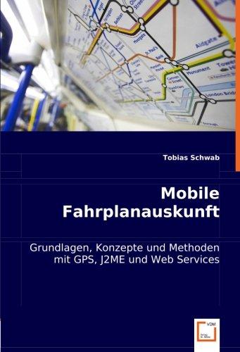 Mobile Fahrplanauskunft: Grundlagen, Konzepte und Methoden mit GPS, J2ME und Web Services