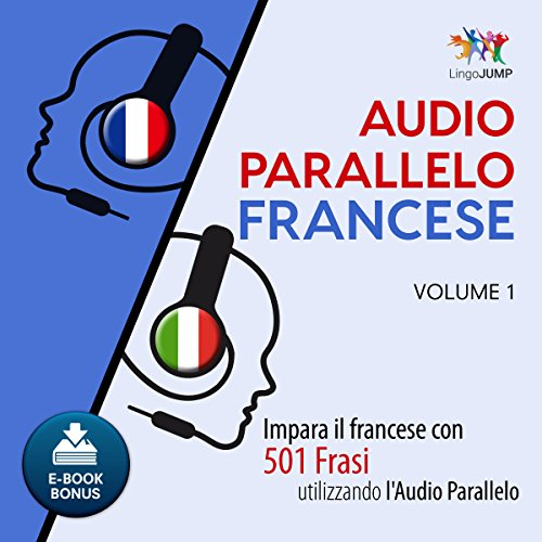 Audio Parallelo Francese - Impara il francese con 501 Frasi utilizzando l'Audio Parallelo - Volume 1 [Italian Edition] audiobook cover art