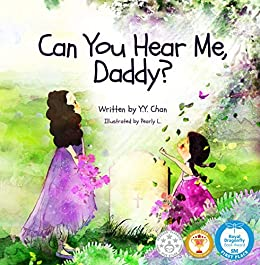 Can You Hear Me, Daddy?: A young girl's journey to hope and faith through her father's battle with cancer by [Y. Y. Chan, Pearly L.]