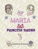 MARIA PRINCESA SIRENA: cuaderno de dibujo para chicas enamoradas de las sirenas 100 páginas blancas de gran formato 8.5x11 (21,59 cm x 27,94 cm ) | cubierta PERSONALIZADA brillante con el apellido