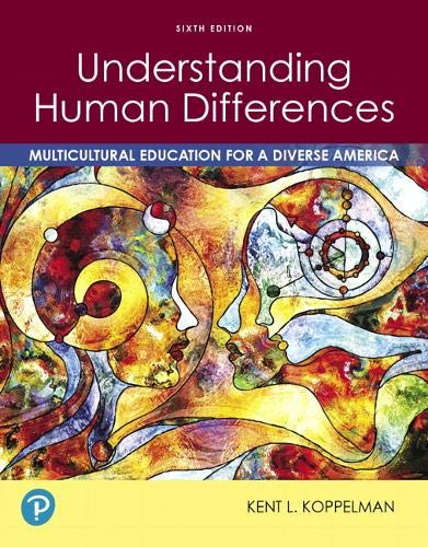 Compare Textbook Prices for Understanding Human Differences: Multicultural Education for a Diverse America 6 Edition ISBN 9780135196731 by Koppelman, Kent L.