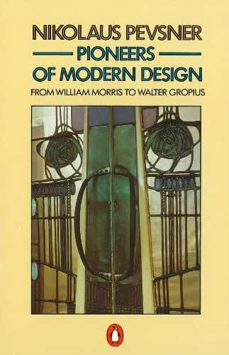 Pioneers of Modern Design: From William Morris to Walter Gropius (Penguin Art & Architecture) (English Edition)