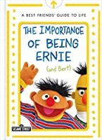 The Importance of Being Ernie (and Bert): A Best Friends' Guide to Life (Sesame Street)
