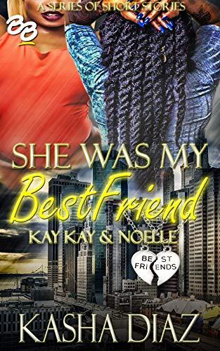She Was My Best Friend: Kay Kay & Noelle (She Was My Best Friend Series Book 3)