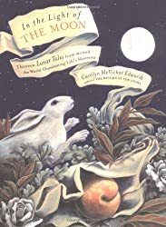 In the Light of the Moon: Thirteen Lunar Tales from Around the World Illuminating Life's Mysteries: Carolyn McVickar Edwards