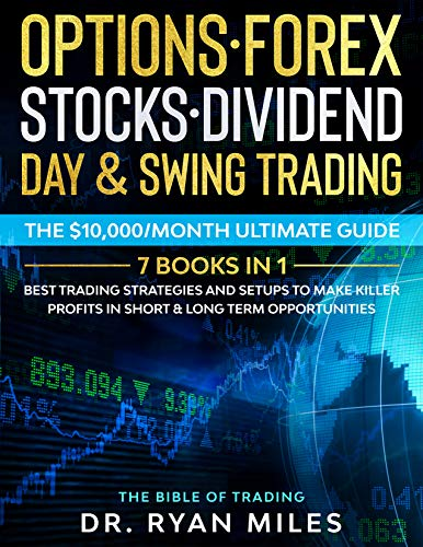 Options, Forex, Stocks, Dividend, Day & Swing Trading: THE BIBLE (7 Books in 1) - Best Trading Strategies and Setups to make Killer Profits in short & long term Opportunities
