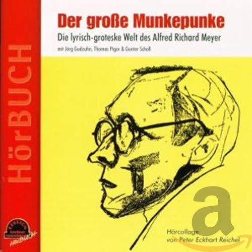 Der große Munkepunke. Die lyrisch-groteske Welt des Alfred Richard Meyer. Hörcollage