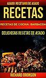 Recetas: Asado: Deliciosas Recetas de Asado. Recetario de Asado (Recetas de cocina: Barbacoa)