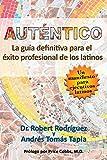 Auténtico: La guía definitiva para el éxito profesional de los latinos (Spanish Edition)