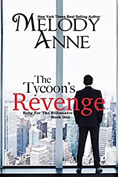 The Tycoon's Revenge (Baby for the Billionaire, Book 1) by [Melody Anne, Trevino Creative]