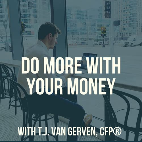 Do More With Your Money Podcast By T.J. van Gerven cover art
