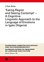 """""""Eating Regret and Seeing Contempt"""" - A Cognitive Linguistic Approach to the Language of Emotions in Igala (Nigeria)"""
