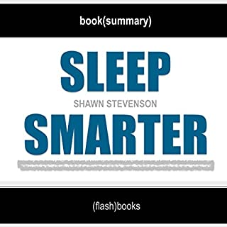 Sleep Smarter: 21 Essential Strategies to Sleep Your Way to A Better Body, Better Health, and Bigger Success by Shawn Stevenson | Book Summary Includes Analysis                   By:                                                                                                                                 FlashBooks Book Summaries                               Narrated by:                                                                                                                                 Dean Bokhari                      Length: 43 mins     103 ratings     Overall 4.2