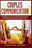Couples Communication: 20 Effective Skills on How to Fix Mistakes for an Extraordinary Relationship and Marriage. A Self-Help Love Therapy to Improve Dialogue, Intimacy and Eliminate Anxious Attachment