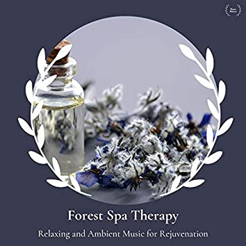Forest Spa Therapy - Relaxing And Ambient Music For Rejuvenation