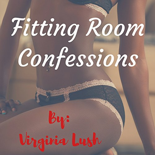 Fitting Room Confessions     Secret Pleasures, Book 2              By:                                                                                                                                 Virginia Lush                               Narrated by:                                                                                                                                 Todd Waller                      Length: 23 mins     Not rated yet     Overall 0.0
