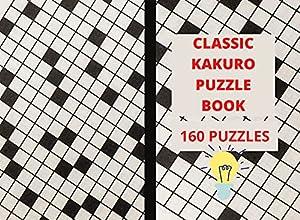Classic KAKURO Puzzle book: 160 PUZZLES