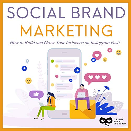 Social Brand Marketing: How to Build and Grow Your Influence on Instagram Fast! Titelbild