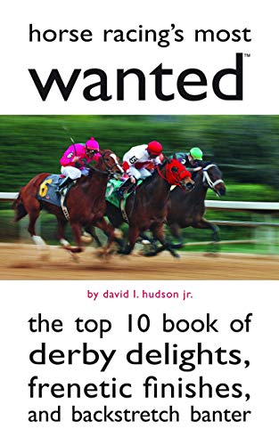 Compare Textbook Prices for Horse Racing's Most Wanted: The Top 10 Book of Derby Delights, Frenetic Finishes, and Backstretch Banter  ISBN 9781597977357 by Hudson Jr., David L.