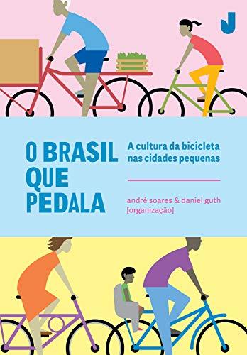 O Brasil que pedala: a cultura da bicicleta nas cidades pequenas (Portuguese Edition)