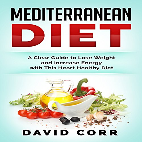 Mediterranean Diet: A Clear Guide to Lose Weight & Increase Energy with This Heart Healthy Diet audiobook cover art