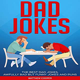 Dad Jokes: The Best Dad Jokes, Awfully Bad but Funny Jokes and Puns                   Written by:                                                                                                                                 Matthew Cooper                               Narrated by:                                                                                                                                 Mark Finfrock                      Length: 1 hr and 33 mins     Not rated yet     Overall 0.0