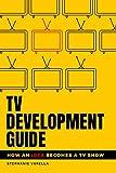 TV Development Guide: How an Idea Becomes a TV Show