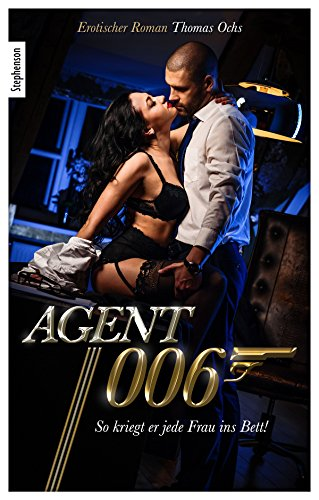 Agent 006: So kriegt er jede Frau ins Bett!