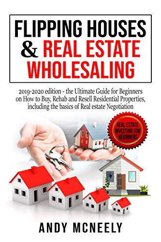Real Estate Investing Books! - Flipping Houses & Real Estate Wholesaling: 2019-2020 edition - the Ultimate Guide for Beginners on How to Buy, Rehab and Resell Residential Properties, ... Estate Investing for Beginners Book 2)
