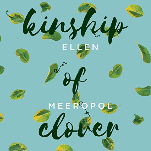 Kinship of Clover                   By:                                                                                                                                 Ellen Meeropol                               Narrated by:                                                                                                                                 Mary Beth Garber                      Length: 9 hrs and 47 mins     3 ratings     Overall 4.7