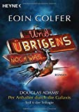 Und übrigens noch was ...: Roman - Douglas Adams' Per Anhalter durch die Galaxis, Teil 6 der Trilogie