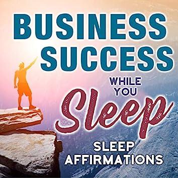 Business Success While You Sleep, Sleep Affirmations