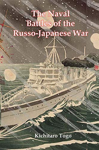 The Naval Battles Of The Russo-Japanese War: A Firsthand Account of the 1905 War Between Japan and Russia (English Edition)