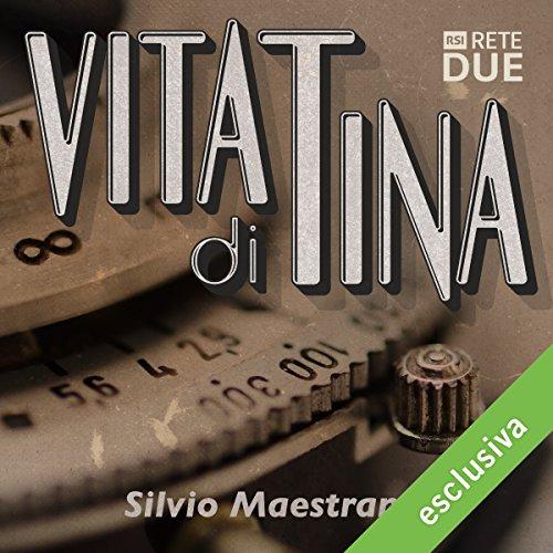 Vita di Tina | Silvio Maestranzi
