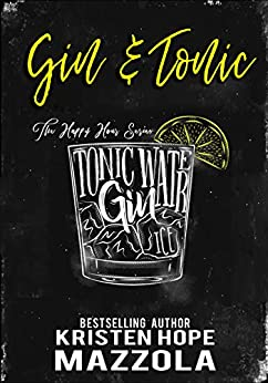 Gin & Tonic: A Romantic Comedy Standalone (The Happy Hour Series Book 2) by [Kristen Hope Mazzola]