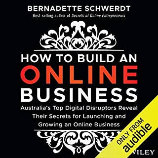 How to Build an Online Business     Australia's Top Digital Disruptors Reveal Their Secrets for Launching and Growing an Online Business              By:                                                                                                                                 Bernadette Schwerdt                               Narrated by:                                                                                                                                 Bernadette Schwerdt                      Length: 8 hrs and 6 mins     164 ratings     Overall 4.4