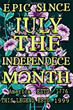 EPIC SINCE JULY THE INDEPEDNECE MONTH/ America Estd. 1776/ This Legend Estd. 1999: Fourth Of July 1776 Journal-Epic Sincy 1999 July Birthday Gift-Iris Journal-USA Independence And Birthday Gift