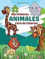 Mis Primeros Animales Libro de colorear: Libro para dibujar y colorear animales increíbles para niños y jóvenes. Libro de actividades para practicar el coloreado y divertirse. De 2 a 5 años.