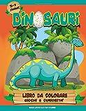 Dinosauri libro da colorare giochi e curiosità: Libro dinosauri per bambini 5/7 anni. 30 Disegni da colorare e oltre 80 pagine di attività per ... cruciverba. Dinosauri per bambini.