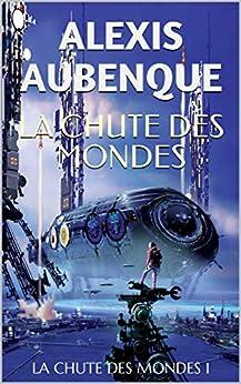LA CHUTE DES MONDES 1 par [Alexis Aubenque]