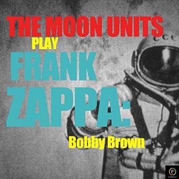 Play Frank Zappa: Bobby Brown