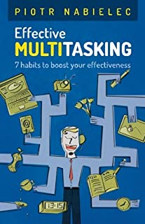 Effective Multitasking: 7 Habits to Boost Your Effectiveness