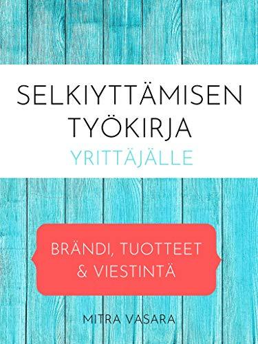 Selkiyttämisen työkirja yrittäjälle: Brändi, tuotteet ja viestintä (Finnish Edition)