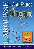 L'anti-fautes d'orthographe - Larousse - 13/06/2007
