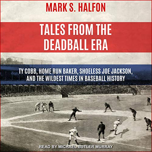 Tales from the Deadball Era     Ty Cobb, Home Run Baker, Shoeless Joe Jackson, and the Wildest Times in Baseball History              By:                                                                                                                                 Mark S. Halfon                               Narrated by:                                                                                                                                 Michael Butler Murray                      Length: 8 hrs and 4 mins     Not rated yet     Overall 0.0
